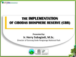 THE  IMPLEMENTATION OF  CIBODAS BIOSPHERE RESERVE (CBR)