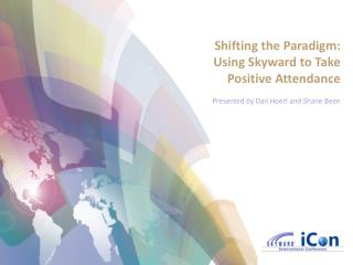 Shifting the Paradigm:  Using Skyward to Take Positive Attendance Presented by Dan Hoerl and Shane Been