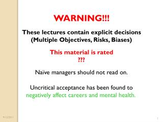 WARNING!!! These lectures contain explicit decisions (Multiple Objectives, Risks, Biases) This material is rated ??? Na