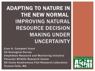 Adapting to Nature in the New Normal  Improving natural resource decision making under uncertainty