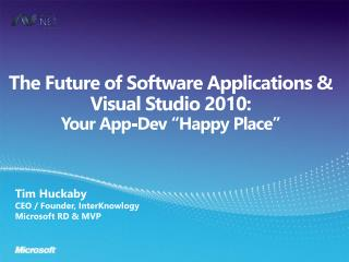 """The Future of Software Applications & Visual  Studio 2010: Your App-Dev """"Happy Place"""""""