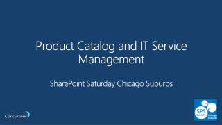 Product Catalog and IT Service  Management SharePoint  Saturday Chicago Suburbs
