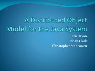 A Distributed Object Model for the Java System