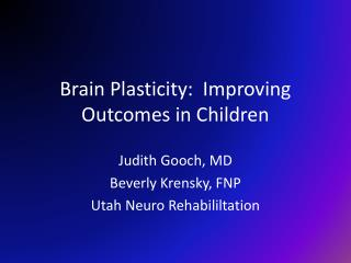 Brain Plasticity:  Improving Outcomes in Children