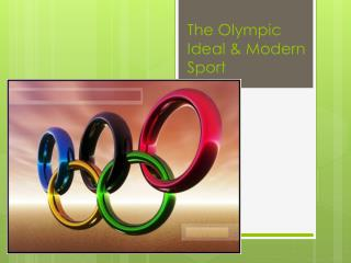 The  O lympic Ideal & Modern  S port