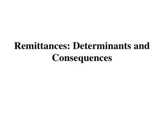Remittances: Determinants and Consequences