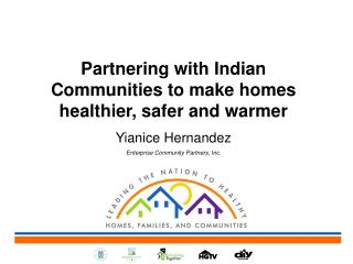 Partnering  with Indian Communities to make homes healthier, safer and warmer Yianice Hernandez Enterprise Community Pa