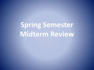 Spring Semester Midterm Review
