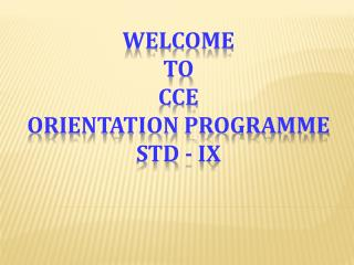 Welcome  To  CCE  Orientation  Programme std - IX