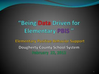 """Being  Data  Driven for  Elementary  PBIS  "" Elementary Positive Behavior Support Dougherty County School System Febru"