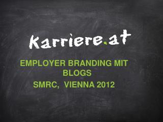 Employer Branding mit Blogs SMRC,  Vienna 2012