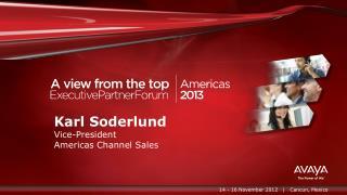 Karl Soderlund Vice-President  Americas Channel Sales