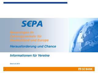 Neuerungen im Zahlungsverkehr für Deutschland und Europa Herausforderung und Chance Informationen für Vereine Stand Jul