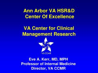 Ann Arbor VA HSR&D  Center Of Excellence VA Center for Clinical  Management Research