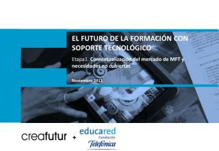 EL FUTURO DE LA  FORMACIÓN CON  SOPORTE  TECNOLÓGICO Etapa1.  Contextualización del mercado de  MFT  y necesidades no c