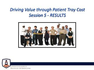 Driving Value through  Patient Tray Cost Session  5 - RESULTS