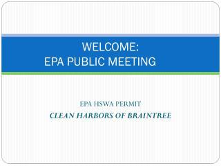 WELCOME: EPA PUBLIC MEETING