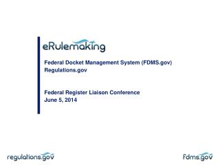 Federal Docket Management System (FDMS.gov) Regulations.gov Federal Register Liaison Conference June 5, 2014