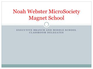 Noah Webster  MicroSociety  Magnet School