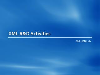 XML R&D Activities