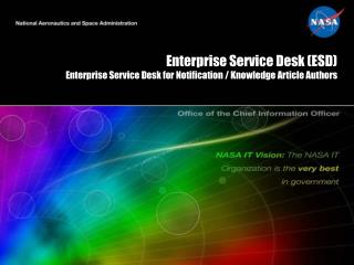 Enterprise Service Desk (ESD)  Enterprise Service Desk for  Notification / Knowledge  Article Authors