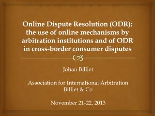Online Dispute Resolution (ODR): the use of online mechanisms by arbitration institutions and of ODR in cross-border co