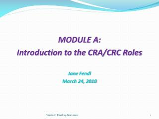 MODULE A :   Introduction  to the CRA/CRC Roles Jane  Fendl March 24, 2010