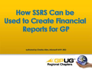 How  SSRS Can  be  Used  to Create Financial  Reports for  GP authored by  Charles Allen, Microsoft MVP, BKD