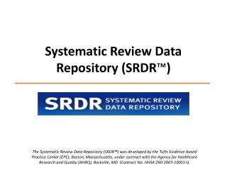 Systematic Review Data Repository (SRDR ™ )