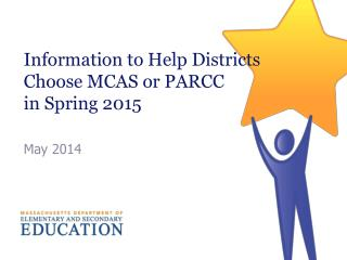Information to Help Districts Choose MCAS or PARCC  in Spring 2015