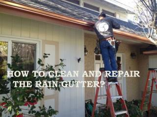 HOW TO CLEAN AND REPAIR THE RAIN GUTTER?