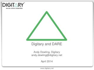 Digitary  and DARE Andy Dowling,  Digitary andy.dowling@digitary.net April 2014