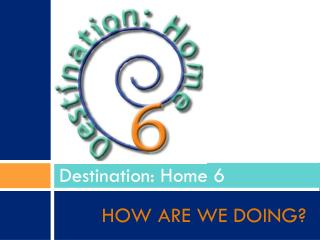 Destination: Home 6