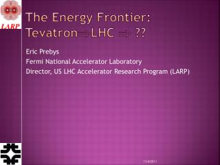 The Energy Frontier:  Tevatron  LHC    ??