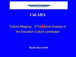Cal- ABA Culture  Mapping:   A  Functional Analysis of  the Education Culture Landscape