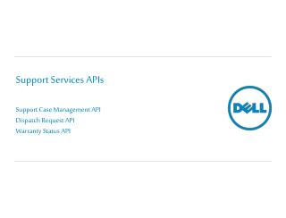 Support Services APIs Support  Case Management API Dispatch  Request API Warranty Status API