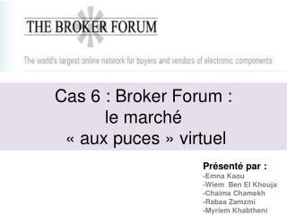 Cas 6 : Broker Forum :  le marché  « aux puces » virtuel