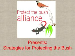 Presents :  Strategies for  Protecting  the  Bush