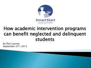 How academic  intervention programs  can benefit  neglected and delinquent students by Paul Lazrow September 25 th , 20