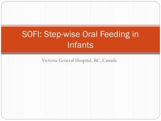 SOFI: Step-wise Oral Feeding in Infants