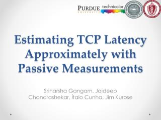 Estimating TCP Latency Approximately with Passive Measurements