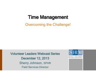 Volunteer  Leaders  Webcast Series December 12, 2013 Sherry Johnson,  SPHR Field Services Director