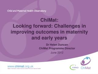 ChiMat :  Looking forward: Challenges in improving outcomes in maternity and early years