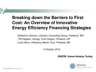 Katherine Johnson, Johnson Consulting Group , Frederick, MD  Phil Degens, Energy Trust Oregon, Portland, OR Lucia Nixon