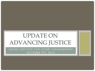 Update on  Advancing justice