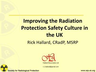 Improving the Radiation Protection Safety Culture in the UK Rick Hallard,  CRadP , MSRP