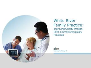 White River Family Practice:  Improving Quality through EHR in Small Ambulatory Practices