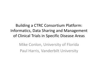 Building a CTRC Consortium Platform:  Informatics, Data Sharing and Management of Clinical Trials in Specific Disease A