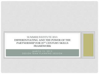 Summer Institute 2013: Differentiating and the Power of the Partnership for 21 st  Century Skills Framework