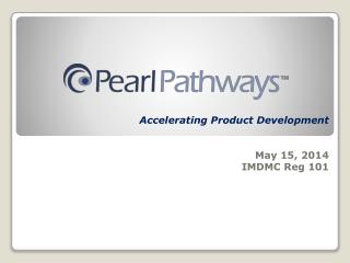 Accelerating Product Development May 15, 2014 IMDMC  Reg  101